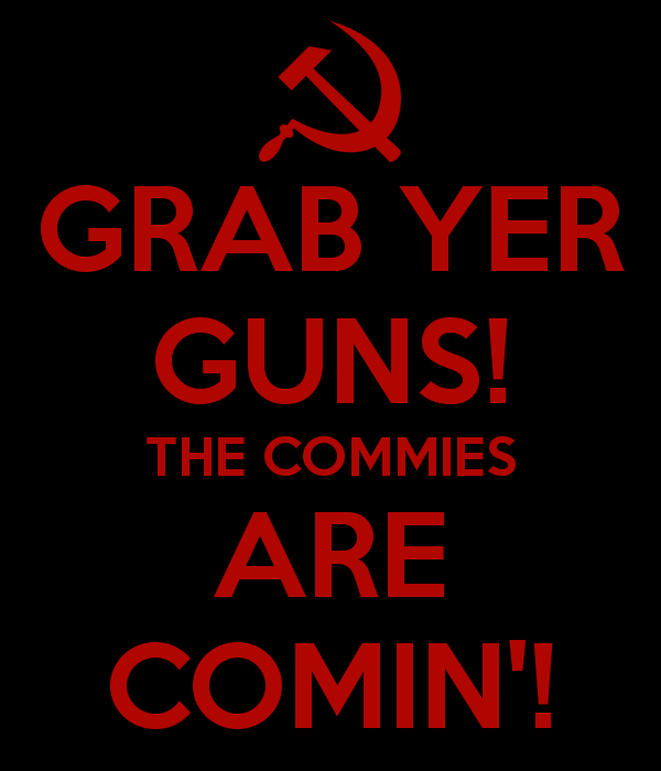 grab-yer-guns-the-commies-are-comin-1